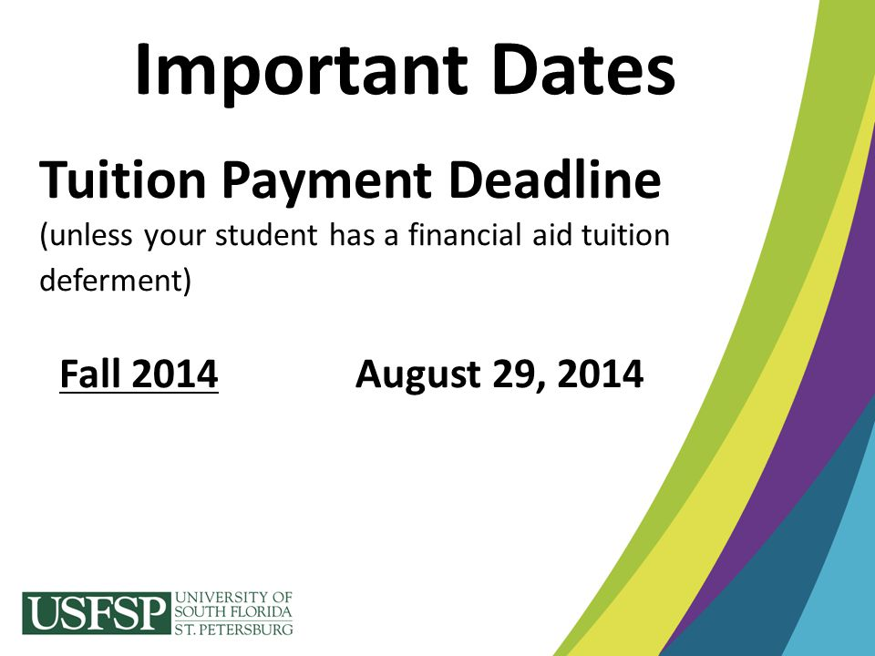 Important Dates Tuition Payment Deadline (unless your student has a financial aid tuition deferment)