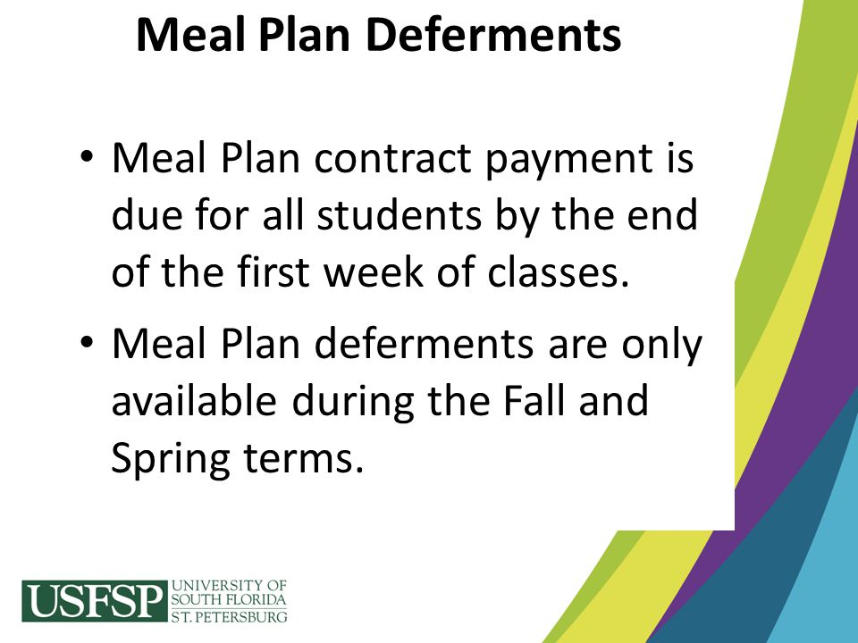 Meal Plan Deferments Meal Plan contract payment is due for all students by the end of the first week of classes.