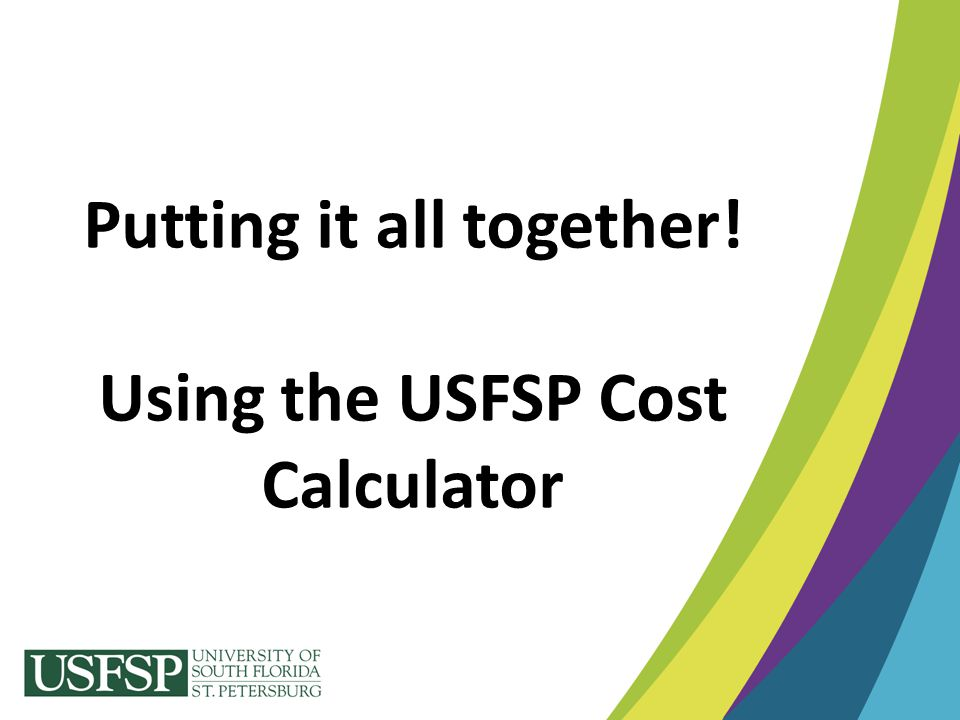 Putting it all together! Using the USFSP Cost Calculator