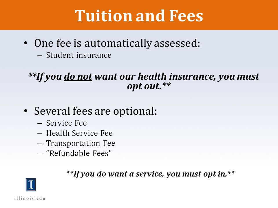 Tuition and Fees One fee is automatically assessed: