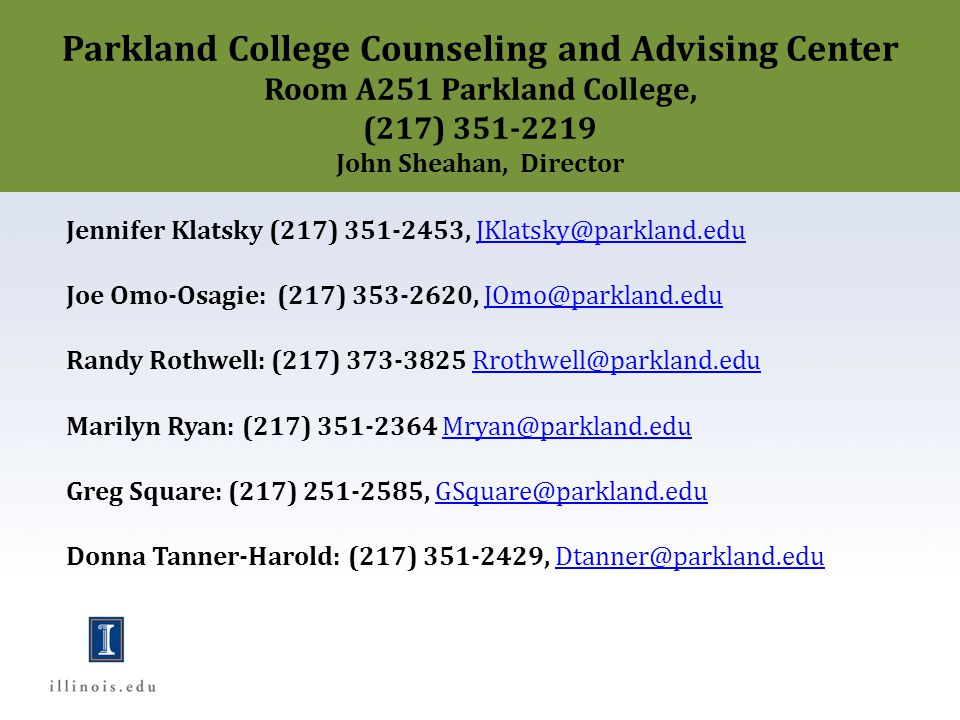 Parkland College Counseling and Advising Center Room A251 Parkland College, (217) 351-2219 John Sheahan, Director