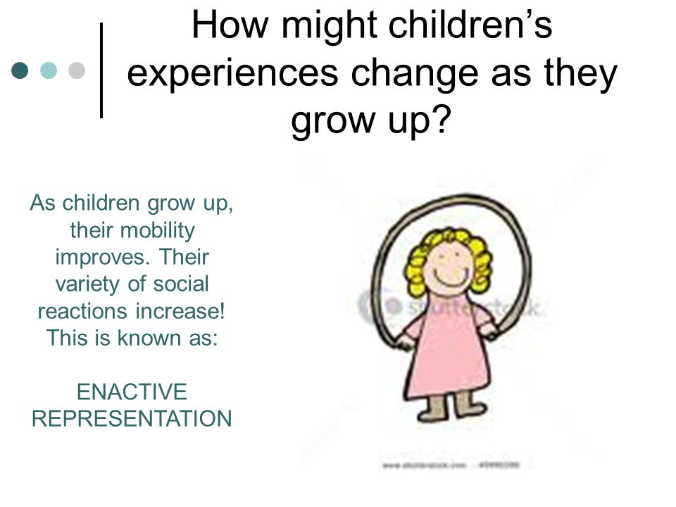 How might children's experiences change as they grow up