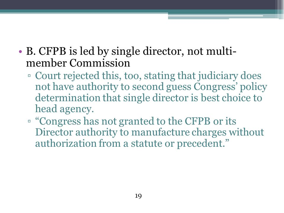 B. CFPB is led by single director, not multi- member Commission