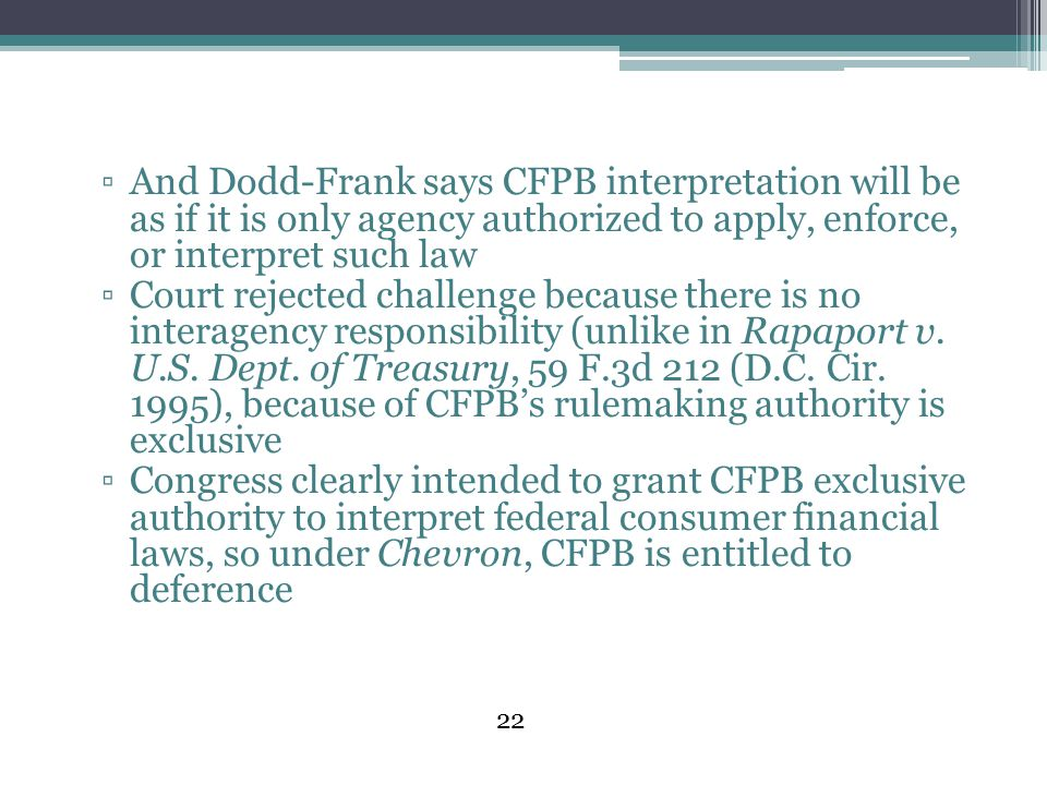 And Dodd-Frank says CFPB interpretation will be as if it is only agency authorized to apply, enforce, or interpret such law