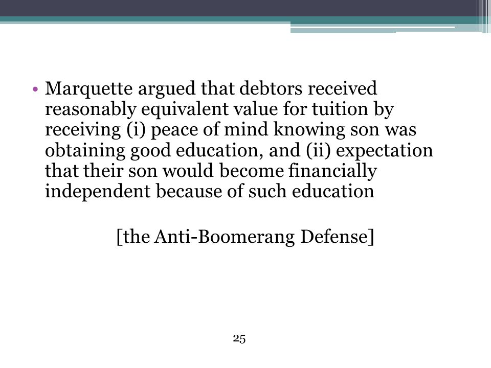 Marquette argued that debtors received reasonably equivalent value for tuition by receiving (i) peace of mind knowing son was obtaining good education, and (ii) expectation that their son would become financially independent because of such education