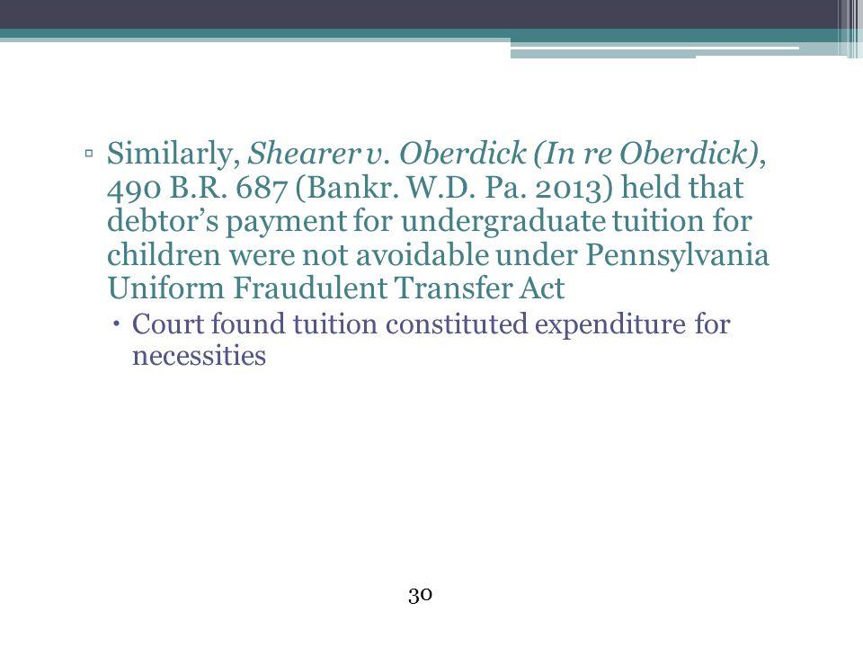Similarly, Shearer v. Oberdick (In re Oberdick), 490 B. R. 687 (Bankr