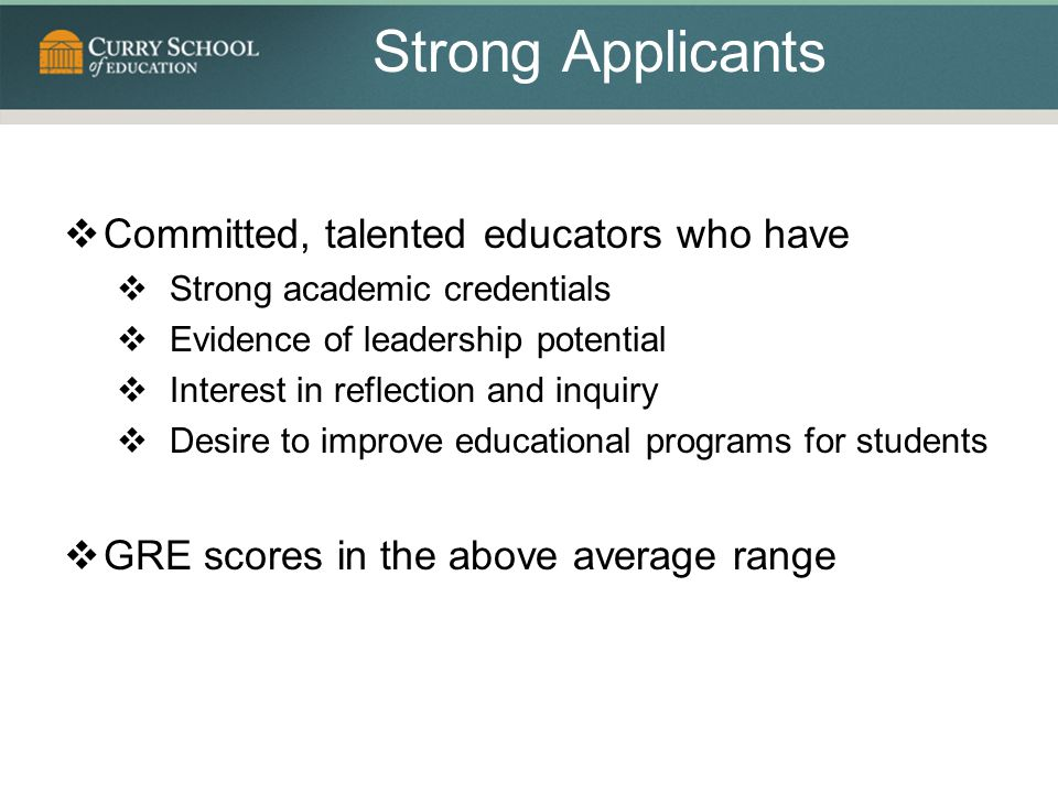 Strong Applicants Committed, talented educators who have