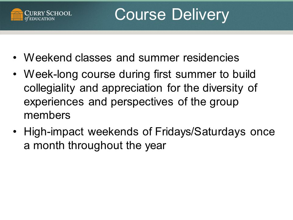 Course Delivery Weekend classes and summer residencies