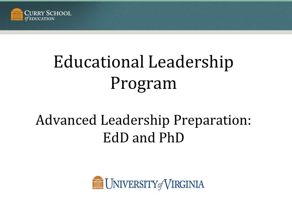 Educational Leadership Program Advanced Leadership Preparation: EdD and PhD