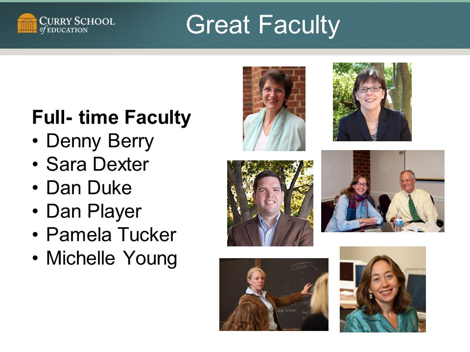 Great Faculty Full- time Faculty Denny Berry Sara Dexter Dan Duke