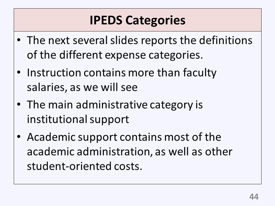 IPEDS Categories The next several slides reports the definitions of the different expense categories.