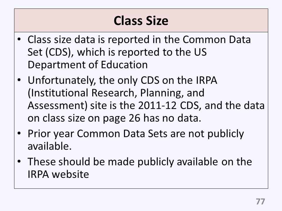 Class Size Class size data is reported in the Common Data Set (CDS), which is reported to the US Department of Education.