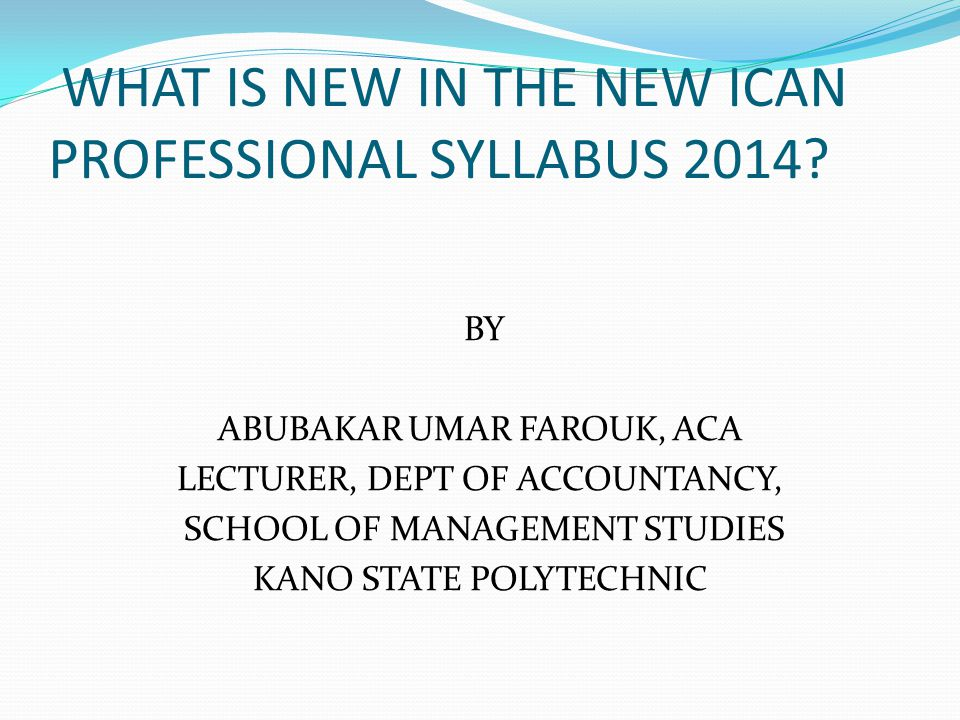 WHAT IS NEW IN THE NEW ICAN PROFESSIONAL SYLLABUS 2014