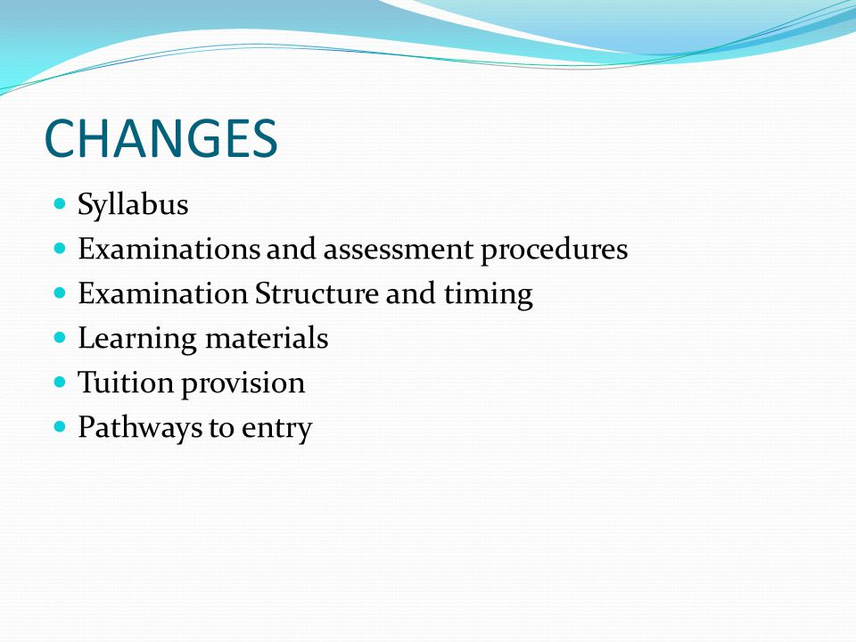 CHANGES Syllabus Examinations and assessment procedures