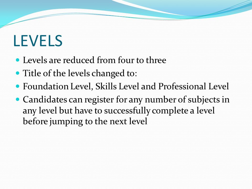 LEVELS Levels are reduced from four to three