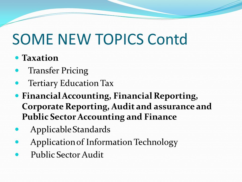 SOME NEW TOPICS Contd Taxation Transfer Pricing Tertiary Education Tax