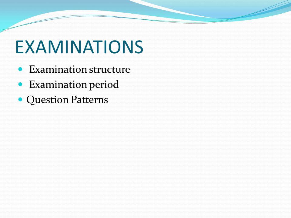 EXAMINATIONS Examination structure Examination period