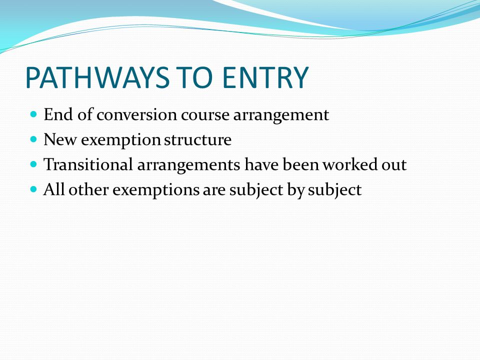 PATHWAYS TO ENTRY End of conversion course arrangement
