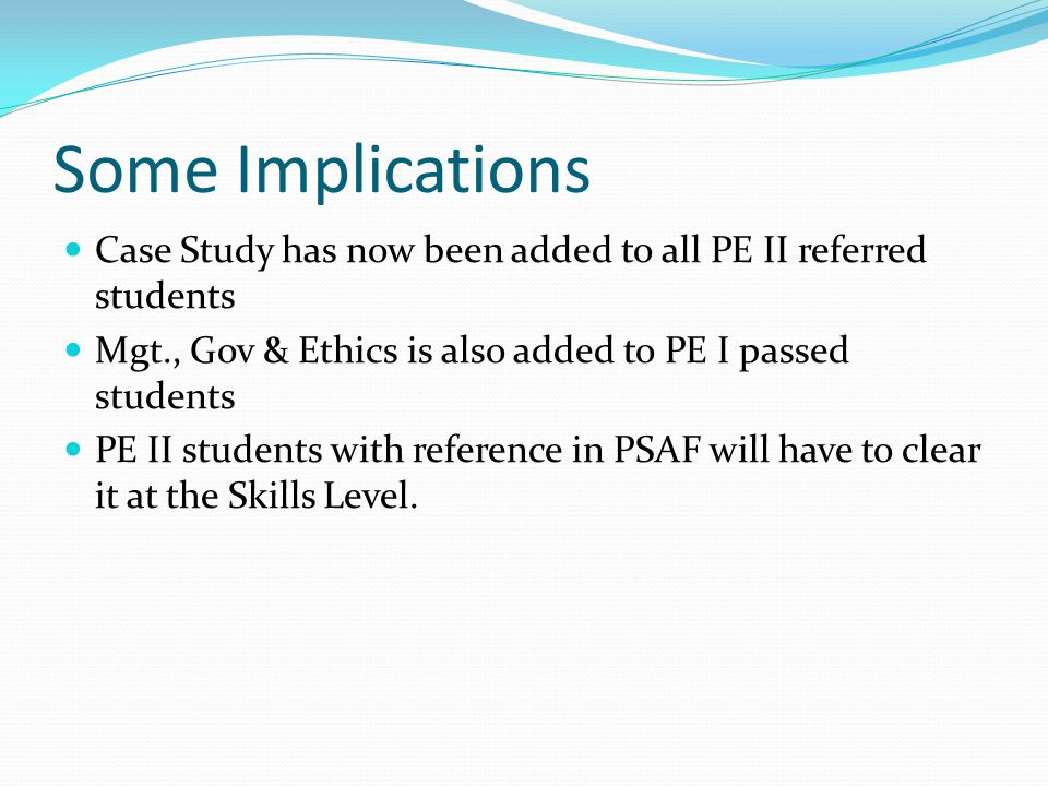 Some Implications Case Study has now been added to all PE II referred students. Mgt., Gov & Ethics is also added to PE I passed students.