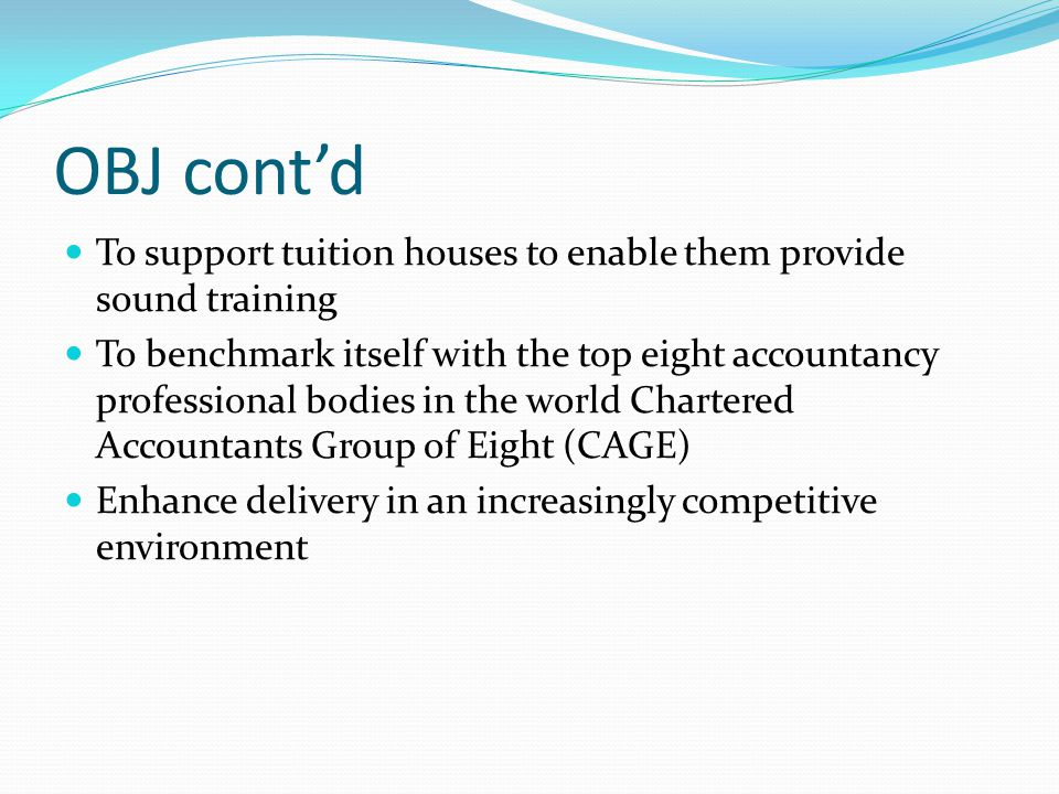 OBJ cont'd To support tuition houses to enable them provide sound training.