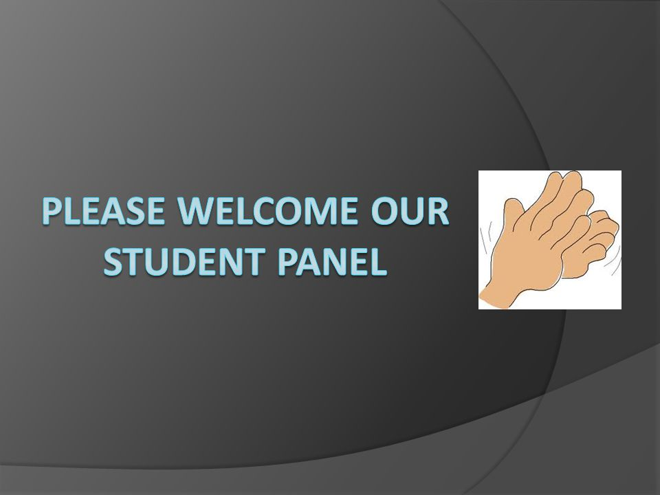 PLEASE WELCOME OUR Student Panel