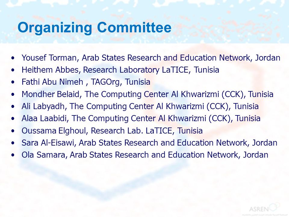 Organizing Committee Yousef Torman, Arab States Research and Education Network, Jordan. Heithem Abbes, Research Laboratory LaTICE, Tunisia.