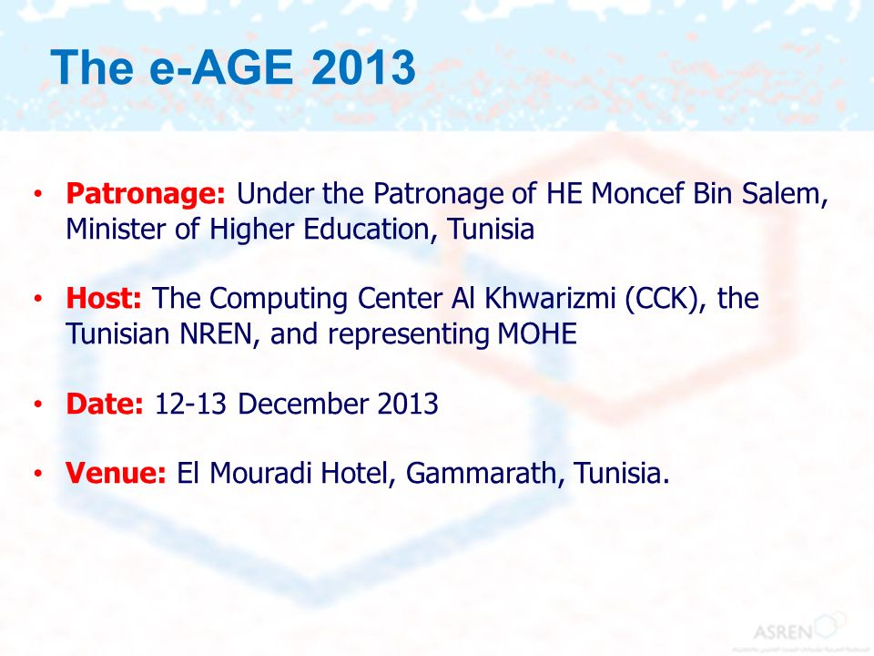 The e-AGE 2013 Patronage: Under the Patronage of HE Moncef Bin Salem, Minister of Higher Education, Tunisia.