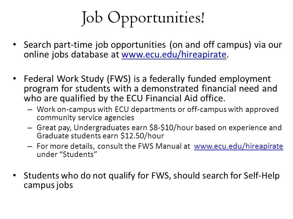 Job Opportunities! Search part-time job opportunities (on and off campus) via our online jobs database at www.ecu.edu/hireapirate.