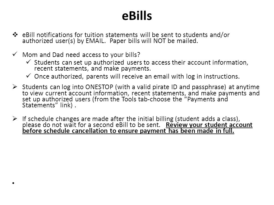 eBills eBill notifications for tuition statements will be sent to students and/or authorized user(s) by EMAIL. Paper bills will NOT be mailed.