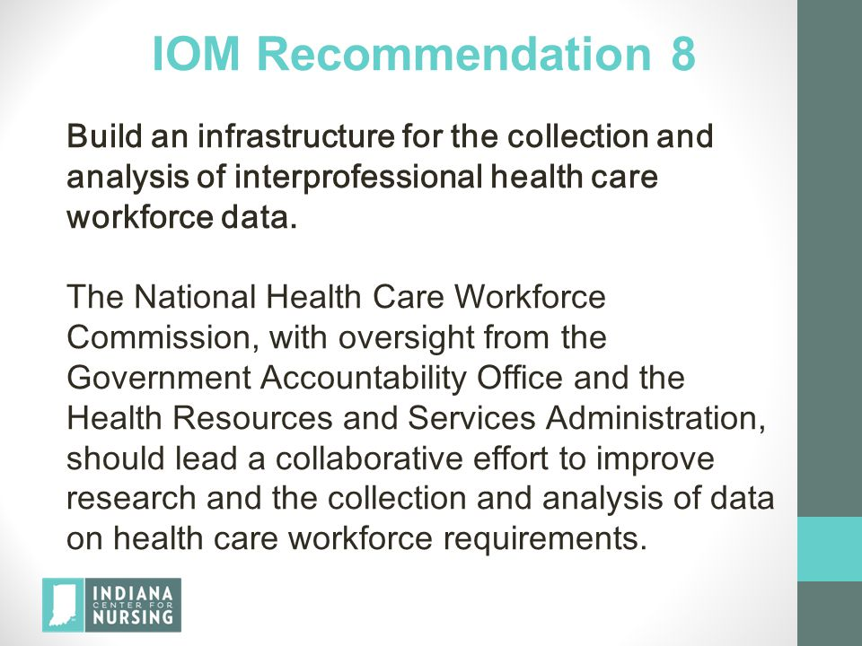 IOM Recommendation 8 Build an infrastructure for the collection and analysis of interprofessional health care workforce data.