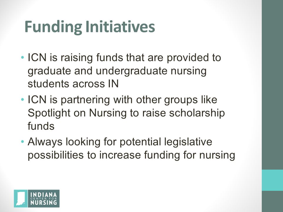 Funding Initiatives ICN is raising funds that are provided to graduate and undergraduate nursing students across IN.
