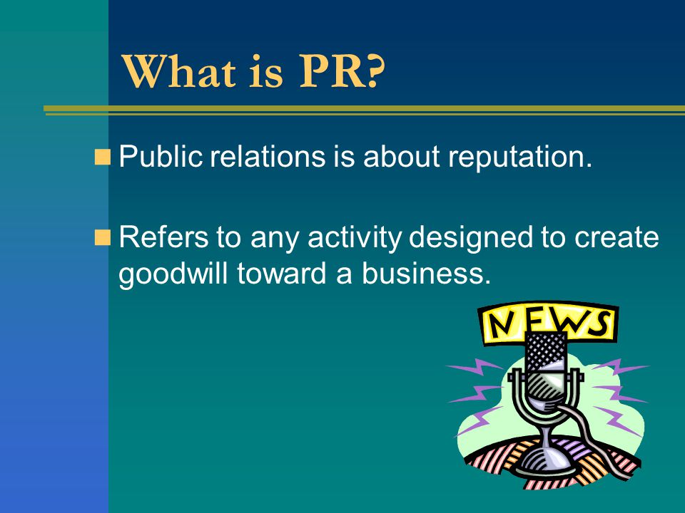 What is PR Public relations is about reputation.