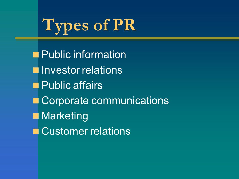 Types of PR Public information Investor relations Public affairs
