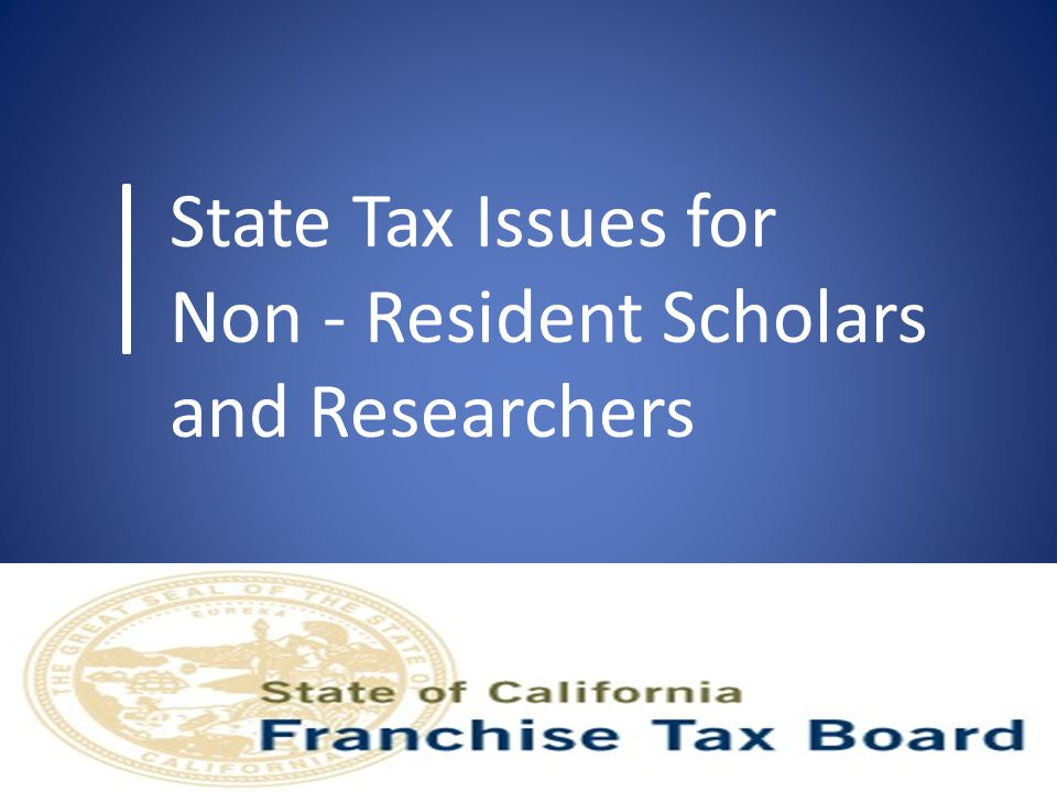 State Tax Issues for Non - Resident Scholars and Researchers