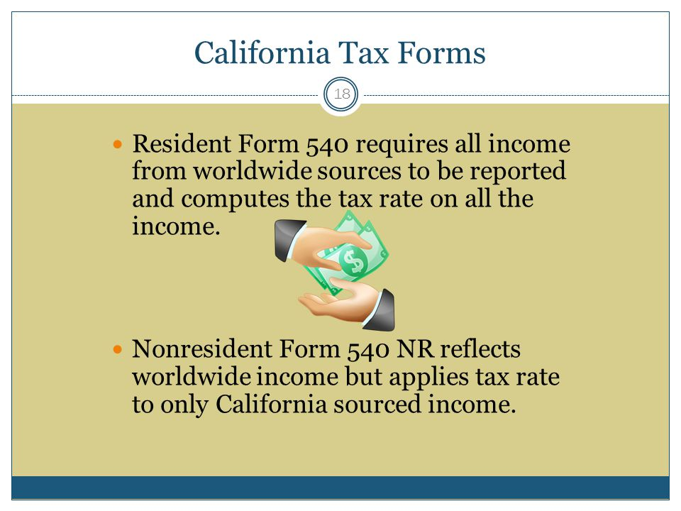 California Tax Forms Resident Form 540 requires all income from worldwide sources to be reported and computes the tax rate on all the income.