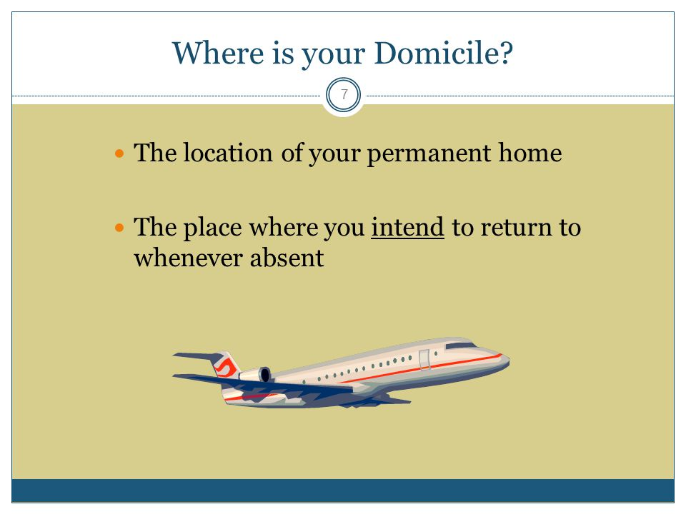 Where is your Domicile The location of your permanent home