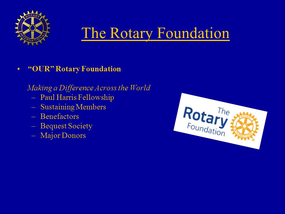 The Rotary Foundation OUR Rotary Foundation