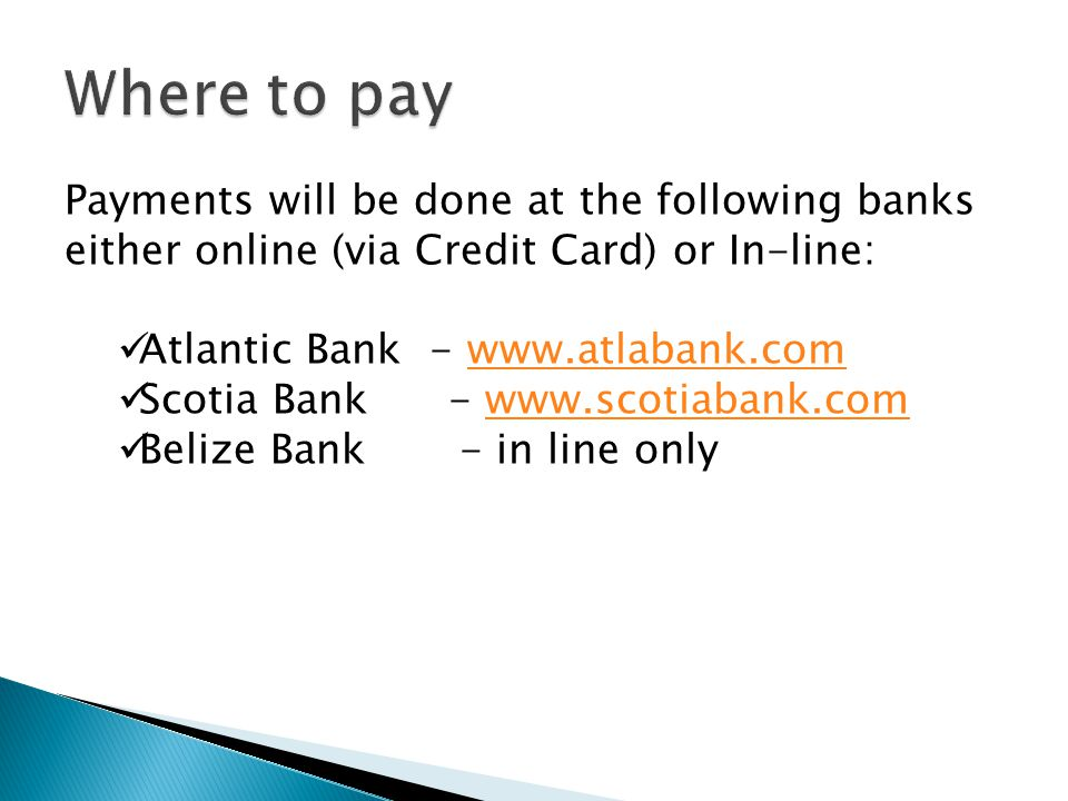 Where to pay Payments will be done at the following banks either online (via Credit Card) or In-line: