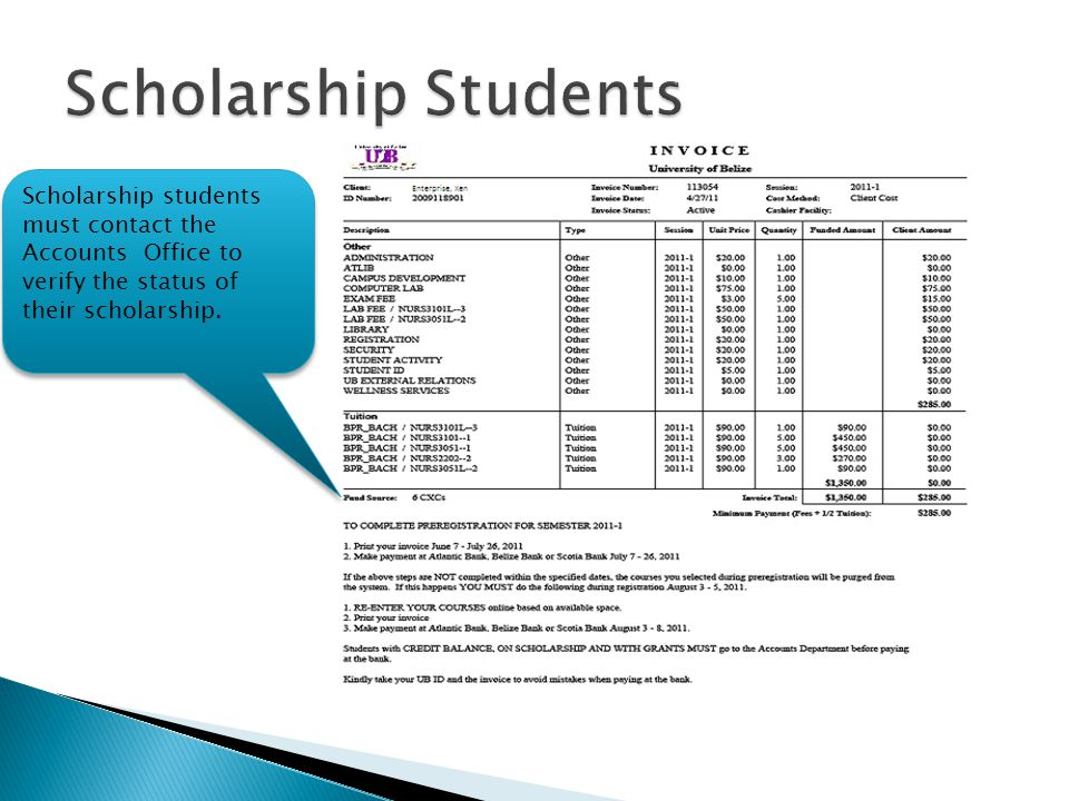 Scholarship Students Scholarship students must contact the Accounts Office to verify the status of their scholarship.