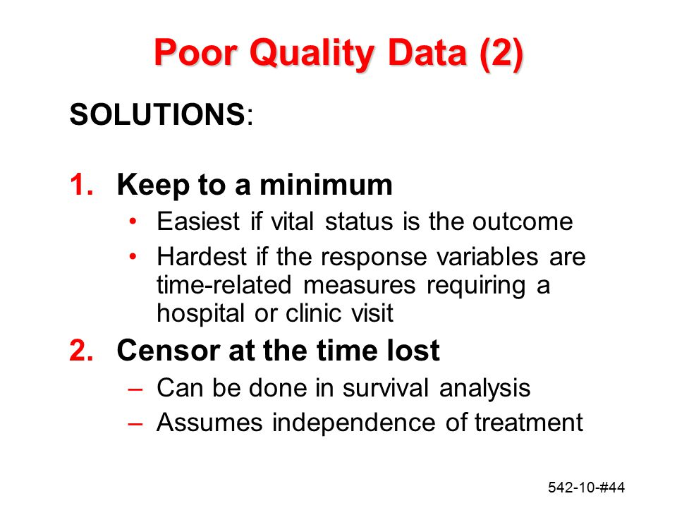 Poor Quality Data (2) SOLUTIONS: Keep to a minimum