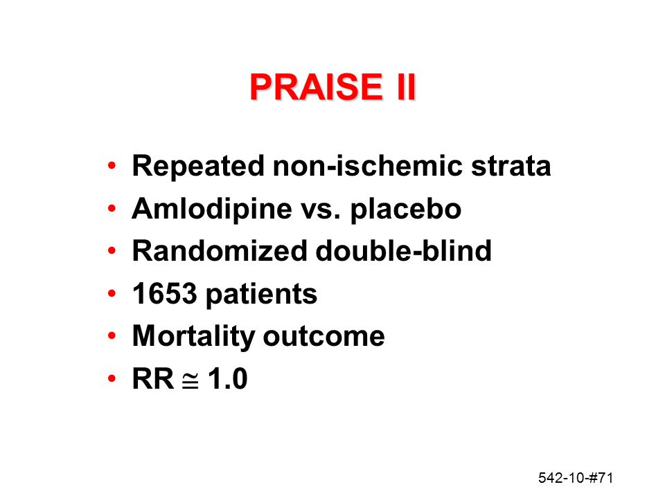 PRAISE II Repeated non-ischemic strata Amlodipine vs. placebo