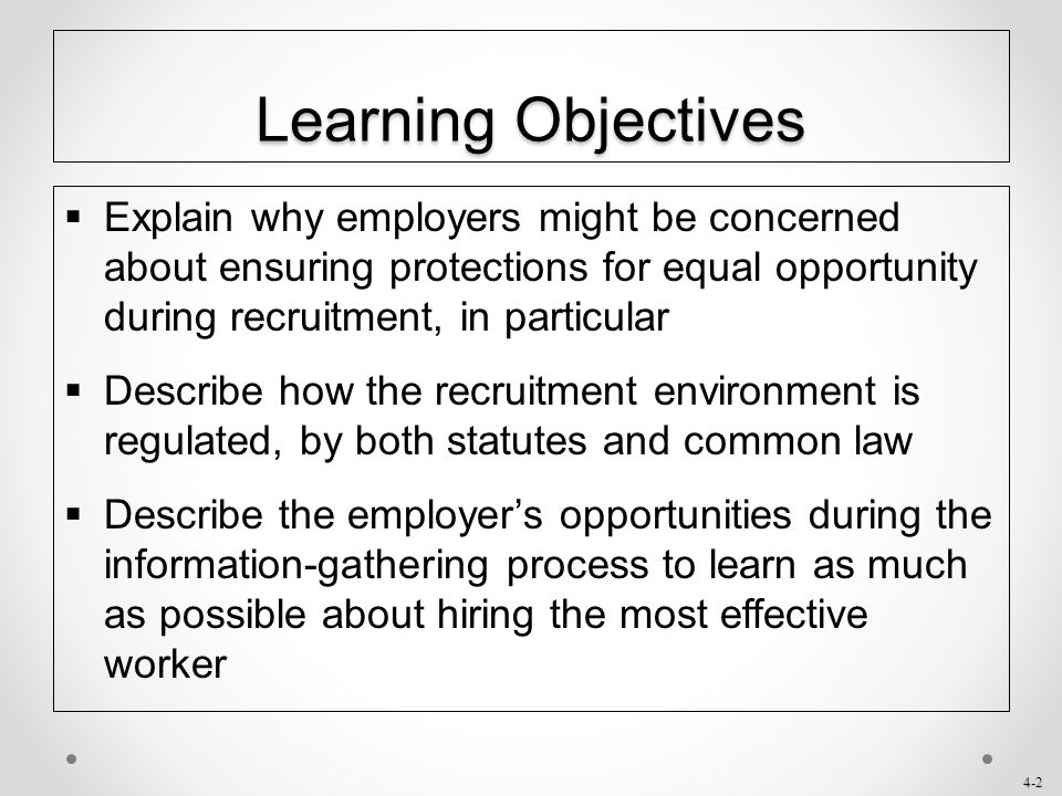 Learning Objectives Explain why employers might be concerned about ensuring protections for equal opportunity during recruitment, in particular.