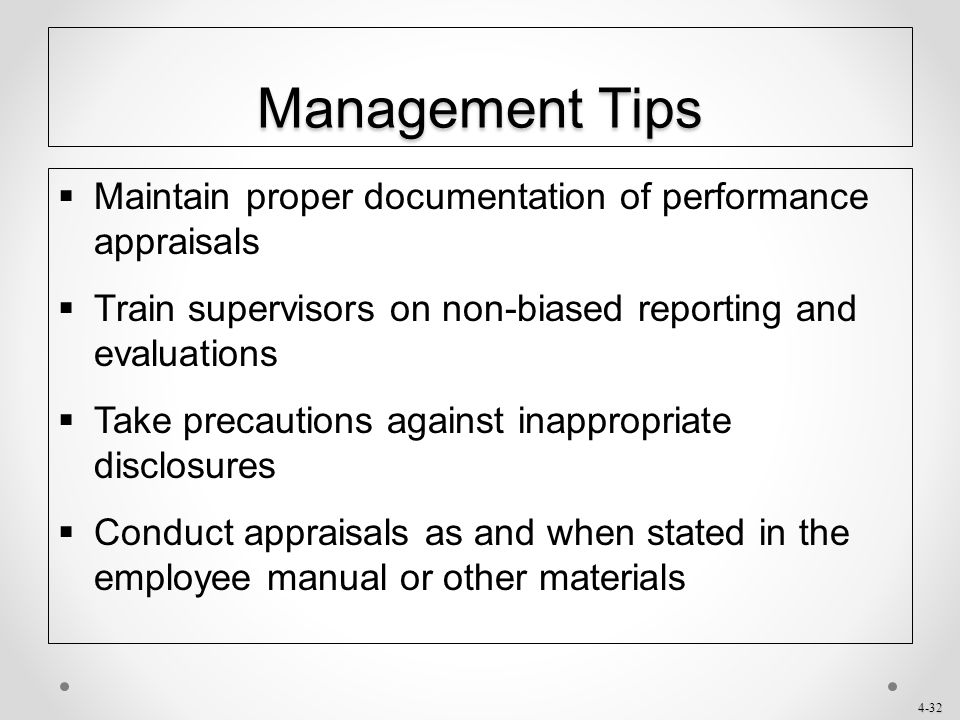 Management Tips Maintain proper documentation of performance appraisals. Train supervisors on non-biased reporting and evaluations.