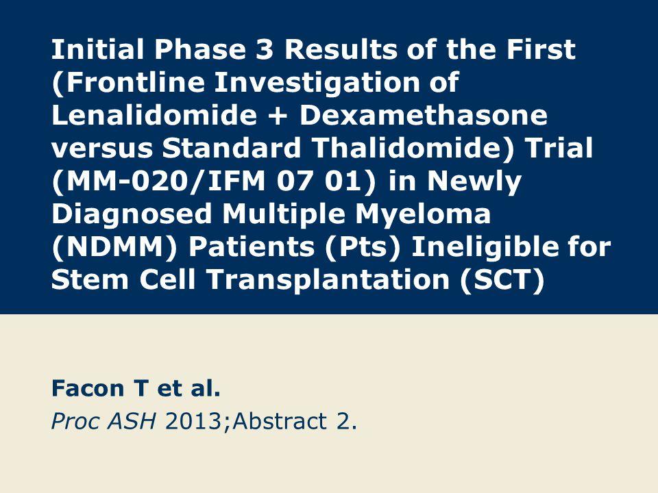 Facon T et al. Proc ASH 2013;Abstract 2.