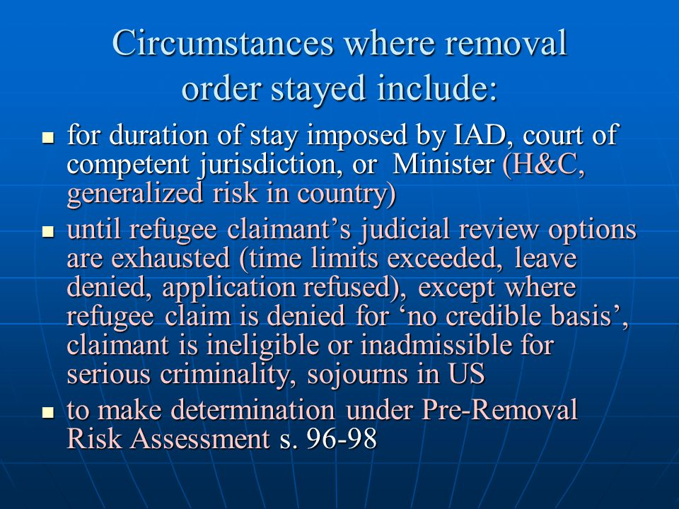 Circumstances where removal order stayed include:
