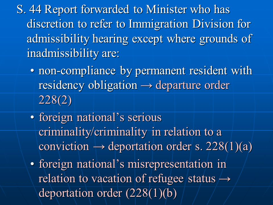 S. 44 Report forwarded to Minister who has discretion to refer to Immigration Division for admissibility hearing except where grounds of inadmissibility are: