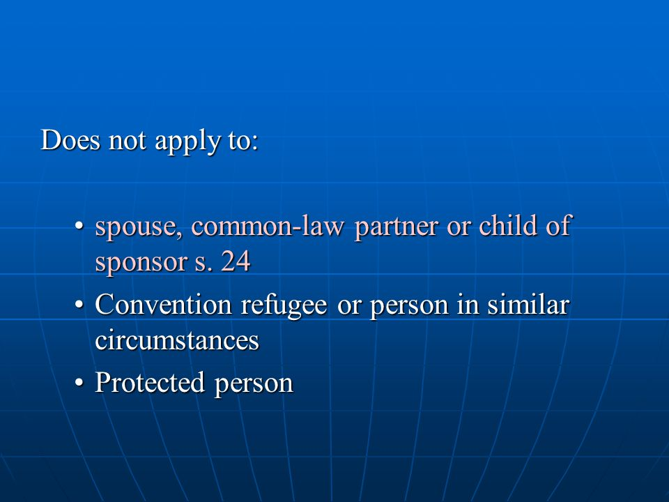 Does not apply to: spouse, common-law partner or child of sponsor s. 24. Convention refugee or person in similar circumstances.
