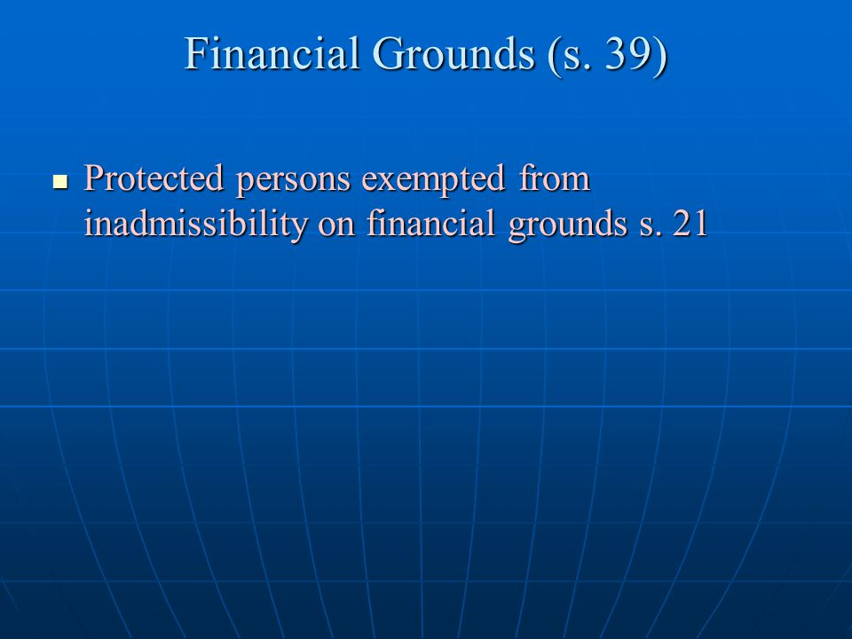 Financial Grounds (s. 39) Protected persons exempted from inadmissibility on financial grounds s.