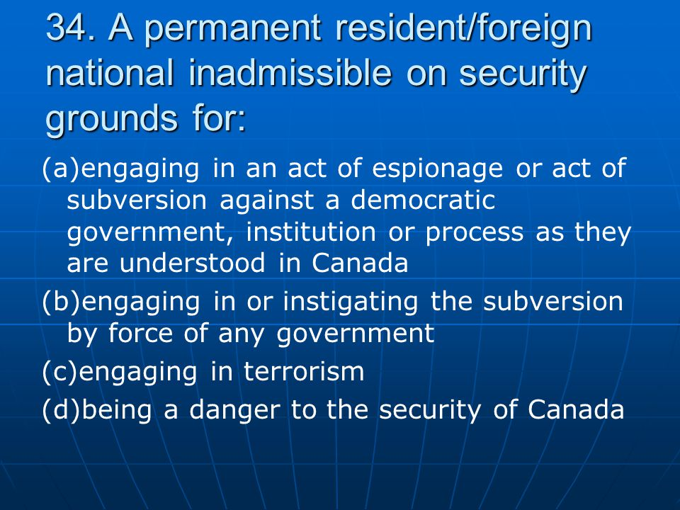 34. A permanent resident/foreign national inadmissible on security grounds for: