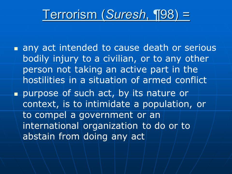 Terrorism (Suresh, ¶98) =